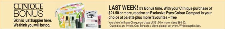 LAST WEEK! It's Bonus time. With your Clinique purchase of $21.50 or more, receive an