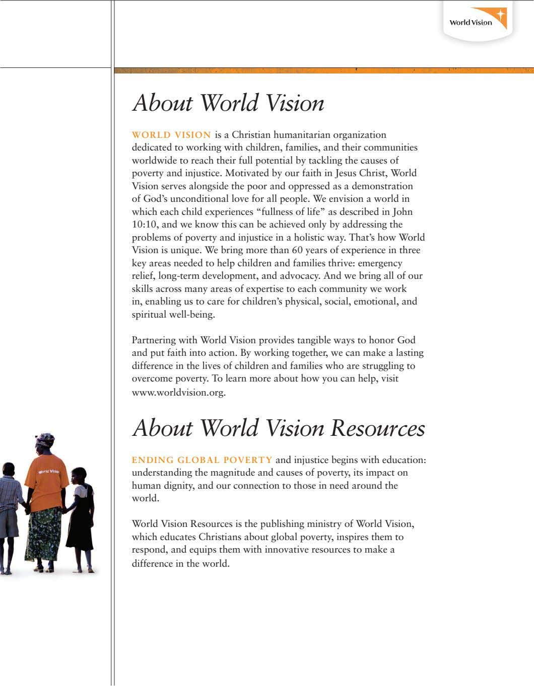 About World Vision Wo R ld Vision is a Christian humanitarian organization dedicated to working