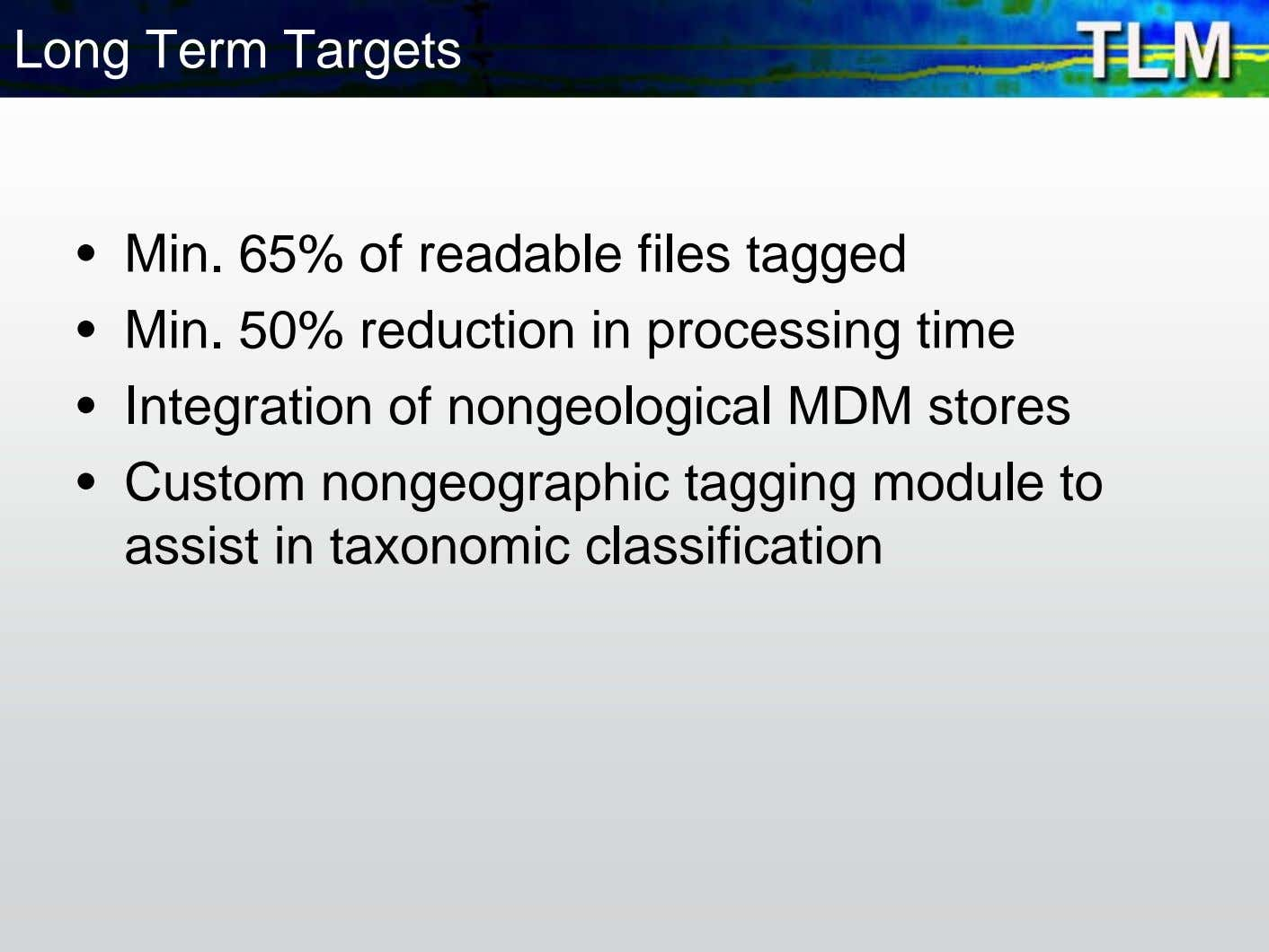 Long Term Targets • Min. 65% of readable files tagged • Min. 50% reduction in