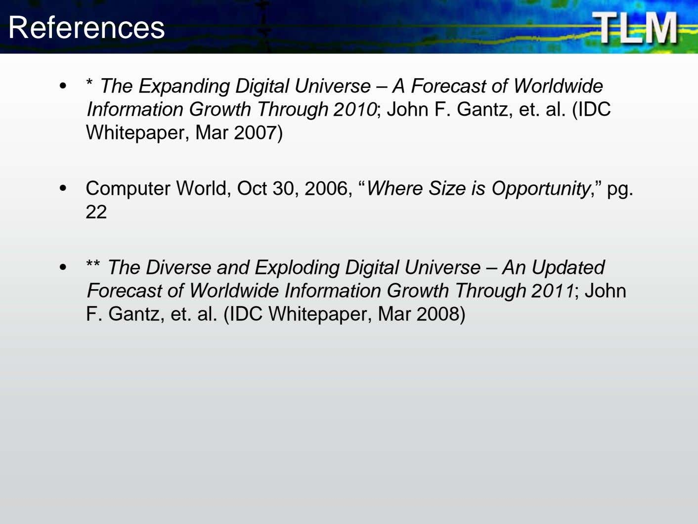 References • * The Expanding Digital Universe – A Forecast of Worldwide Information Growth Through