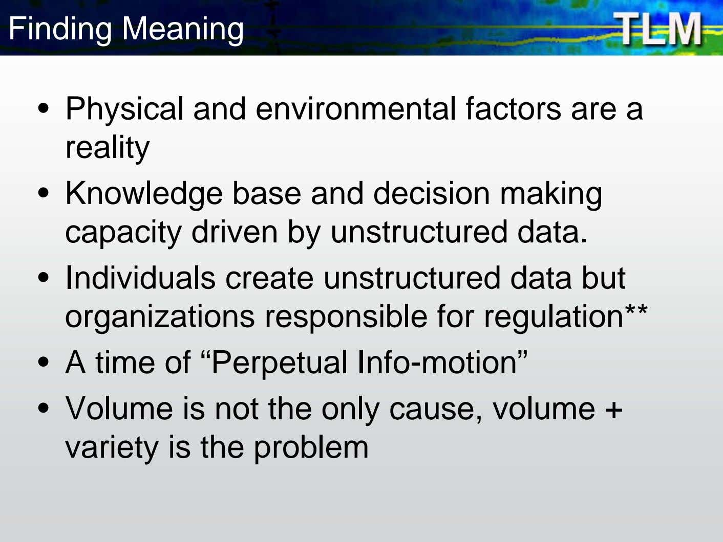 Finding Meaning • Physical and environmental factors are a reality • Knowledge base and decision
