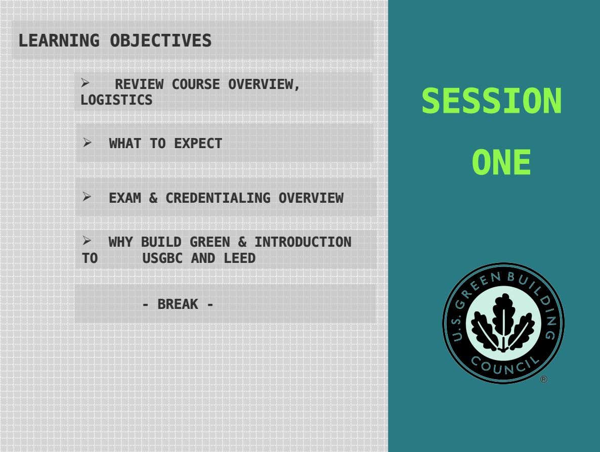 LEARNING OBJECTIVES  REVIEW COURSE OVERVIEW, LOGISTICS SESSION  WHAT TO EXPECT ONE  EXAM