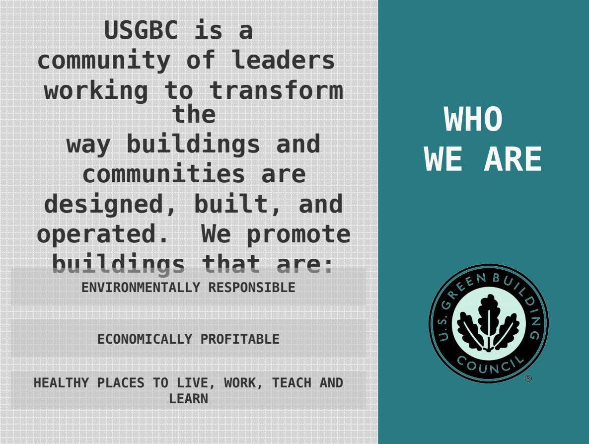 USGBC is a community of leaders working to transform the way buildings and communities are