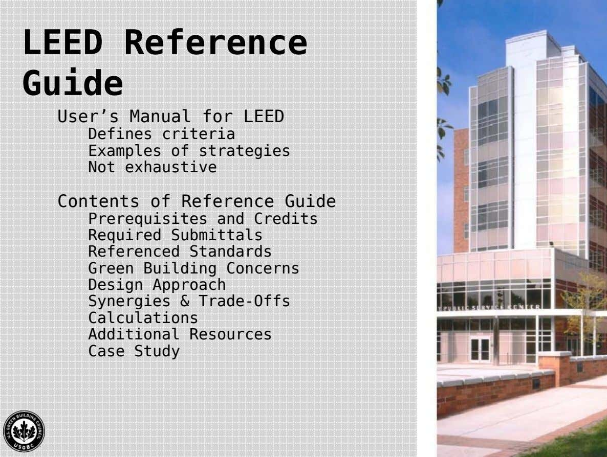 LEED Reference Guide User's Manual for LEED Defines criteria Examples of strategies Not exhaustive Contents