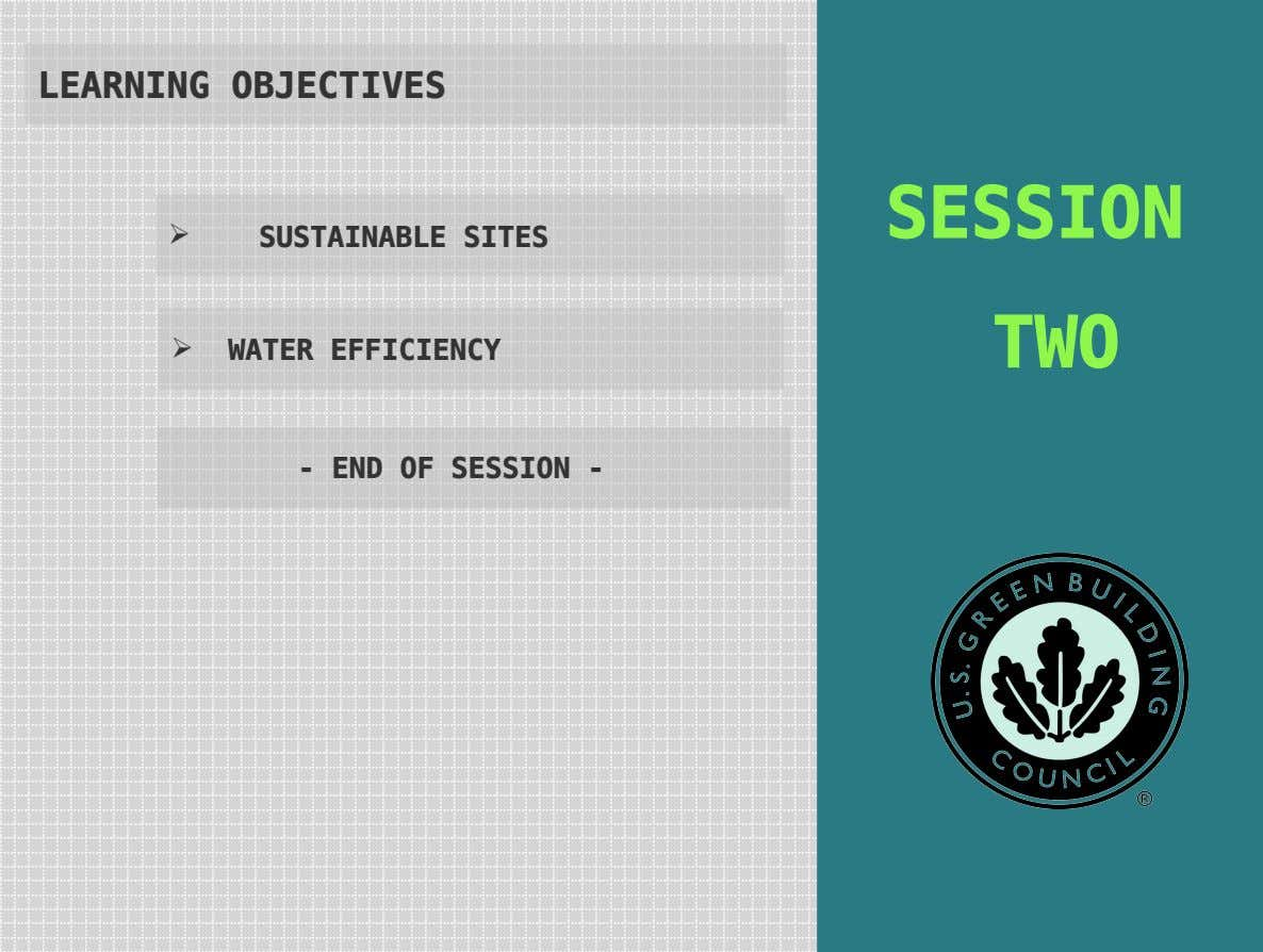 LEARNING OBJECTIVES SESSION  SUSTAINABLE SITES TWO  WATER EFFICIENCY - END OF SESSION -