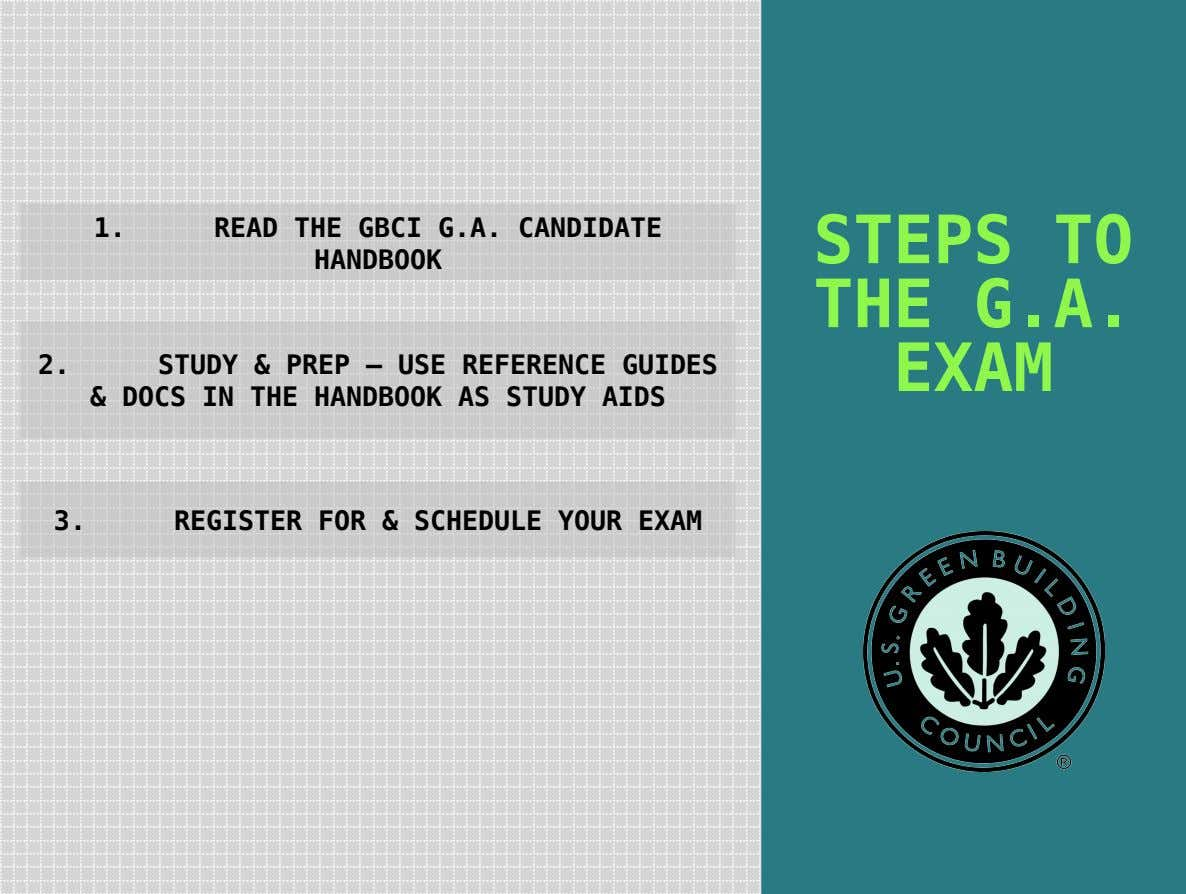 1. READ THE GBCI G.A. CANDIDATE HANDBOOK 2. STUDY & PREP – USE REFERENCE GUIDES