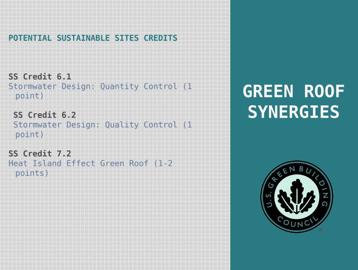 POTENTIAL SUSTAINABLE SITES CREDITS SS Credit 6.1 Stormwater Design: Quantity Control (1 point) GREEN ROOF