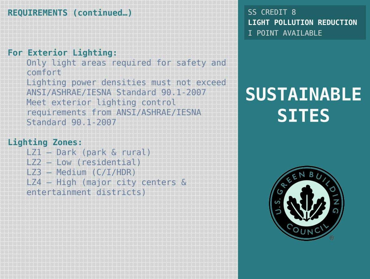REQUIREMENTS (continued…) SS CREDIT 8 LIGHT POLLUTION REDUCTION I POINT AVAILABLE For Exterior Lighting: Only