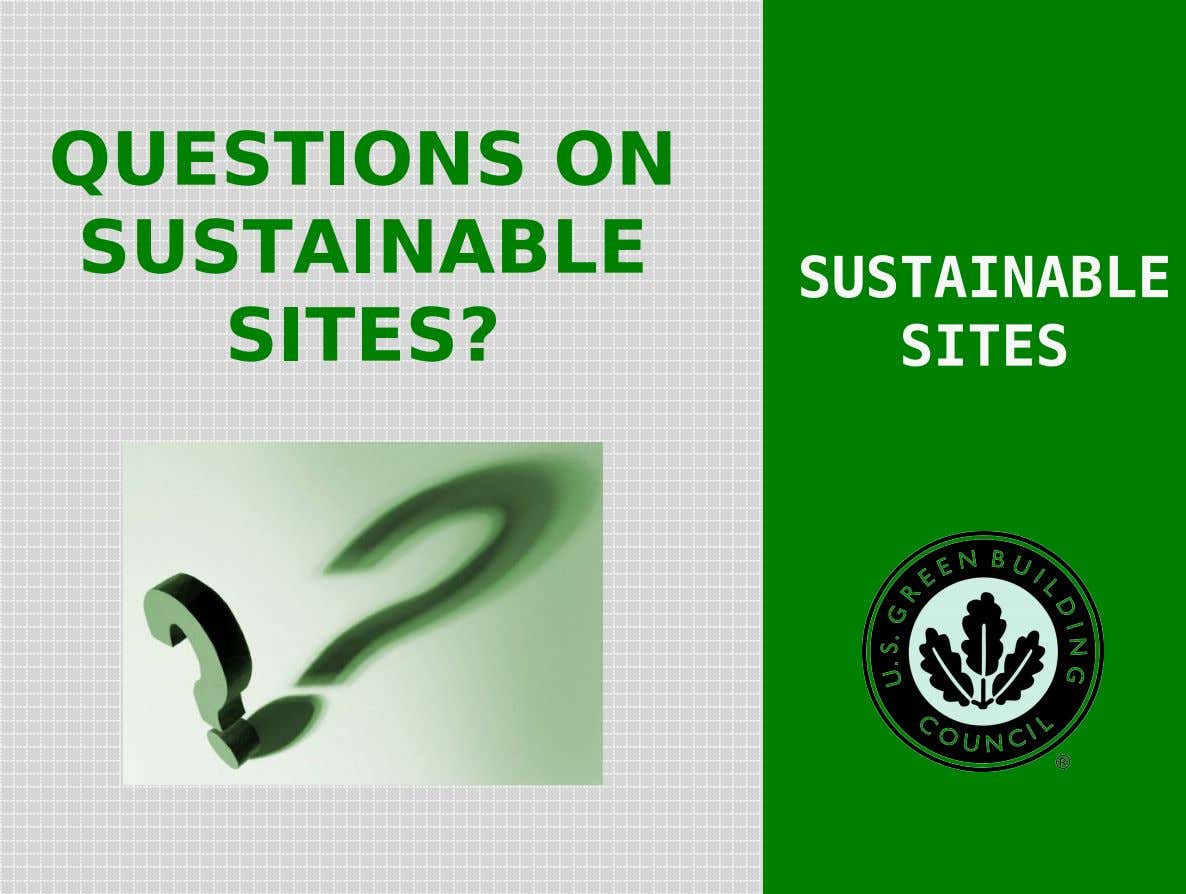 QUESTIONS ON SUSTAINABLE SITES? SUSTAINABLE SITES