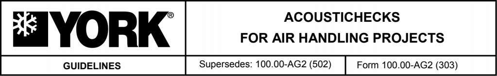 ACOUSTICHECKS FOR AIR HANDLING PROJECTS Supersedes: 100.00-AG2 (502) GUIDELINES Form 100.00-AG2 (303)