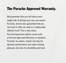 The­­Porsche Approved­Warranty. We guarantee that you will enjoy every single mile of driving your new,