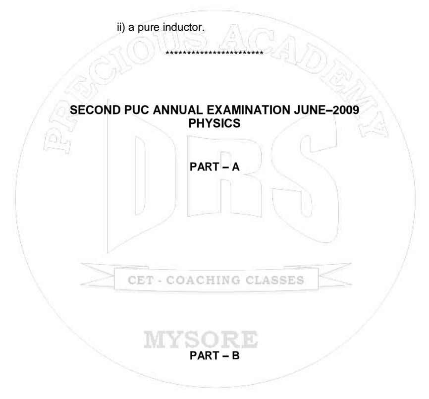 ii) a pure inductor. *********************** SECOND PUC ANNUAL EXAMINATION JUNE–2009 PHYSICS PART – A PART