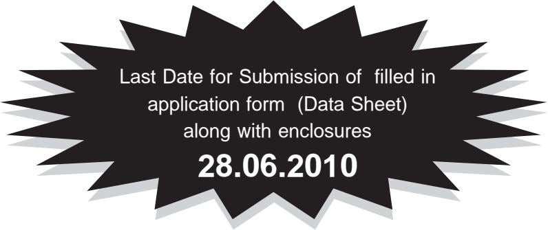 Last Date for Submission of filled in application form (Data Sheet) along with enclosures 28.06.2010