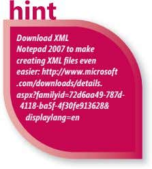Download XML Notepad 2007 to make creating XML fi les even easier: http://www.microsoft .com/downloads/details.