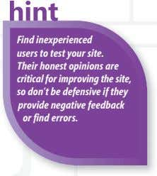 Find inexperienced users to test your site. Their honest opinions are critical for improving the