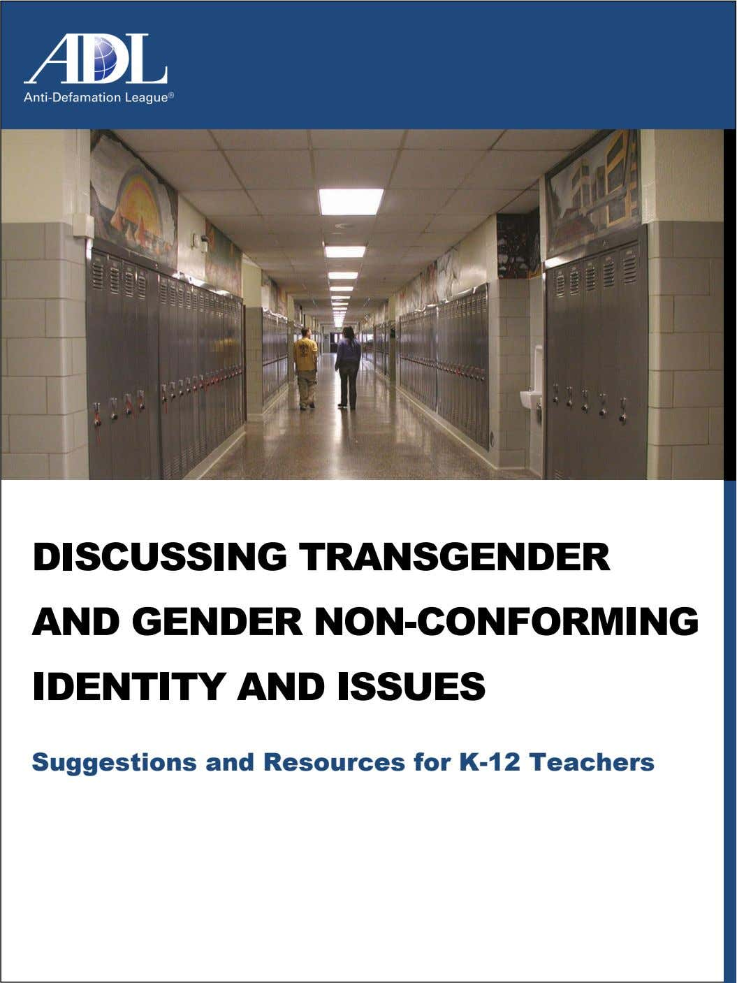 DISCUSSING TRANSGENDER AND GENDER NON-CONFORMING IDENTITY AND ISSUES Suggestions and Resources for K-12 Teachers