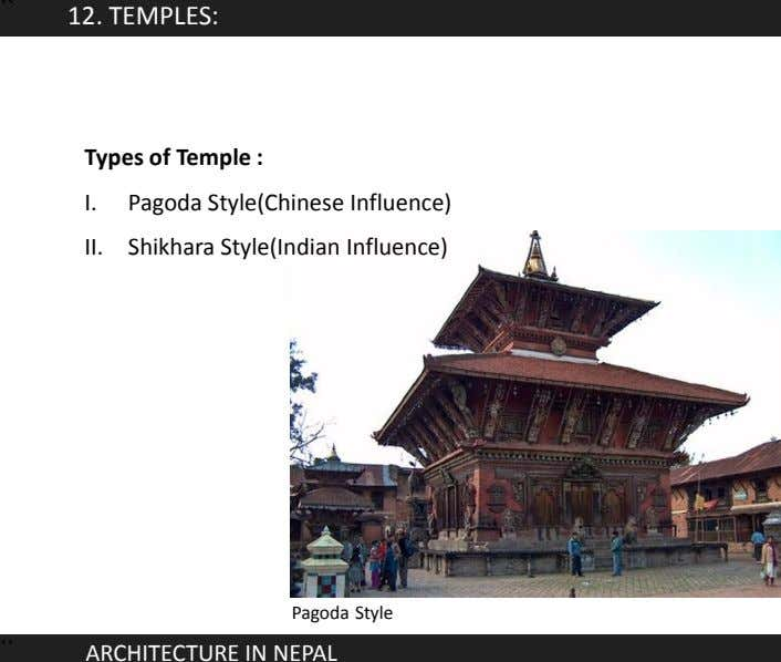 `` 12. TEMPLES: Types of Temple : I. Pagoda Style(Chinese Influence) II. Shikhara Style(Indian Influence)