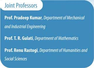 Joint Professors Prof. Pradeep Kumar, Department of Mechanical and Industrial Engineering Prof. T. R. Gulati,