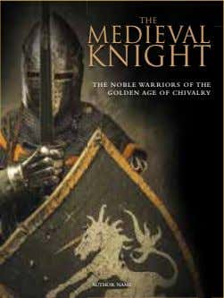 THE MEDIEVAL KNIGHT THE NOBLE WARRIORS OF THE GOLDEN AGE OF CHIVALRY AUTHOR NAME