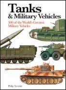 Tanks & Military Vehicles PhiliP trEwhitt From the crude, unreliable tanks that first appeared on