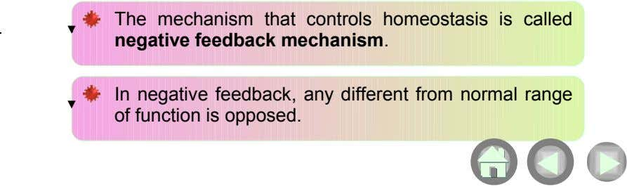 The mechanism that controls homeostasis is called negative feedback mechanism. In negative feedback, any different from