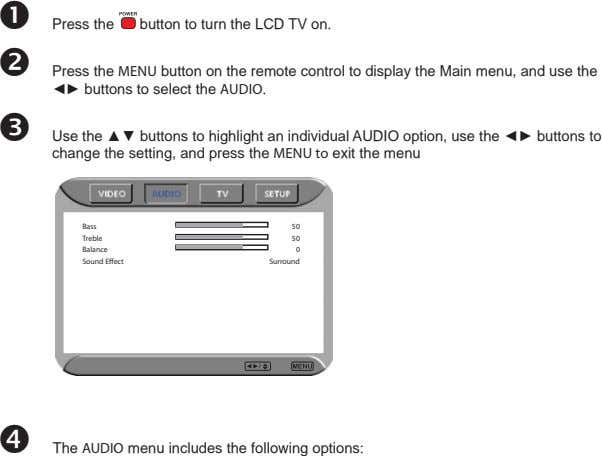 Press the button to turn the LCD TV on. Press the MENU button on the