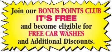 Join our BONUS POINTS CLUB IT'S FREE and become eligible for FREE CAR WASHES and