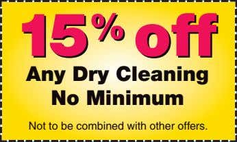15 15 % % off off Any Dry Cleaning No Minimum Not to be combined