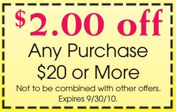 $ 2.00 off Any Purchase $20 or More Not to be combined with other offers.