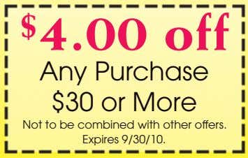$ 4.00 off Any Purchase $30 or More Not to be combined with other offers.
