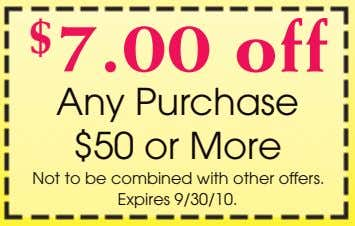 $ 7.00 off Any Purchase $50 or More Not to be combined with other offers.