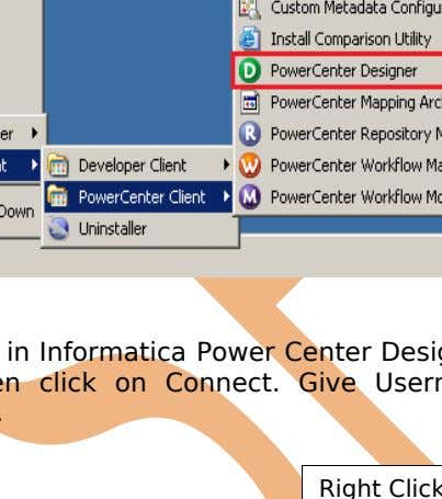 Client PowerCenter Designer. All Programs Informatica 9.0.1 Step-2 Then Connect to Repository in Informatica Power