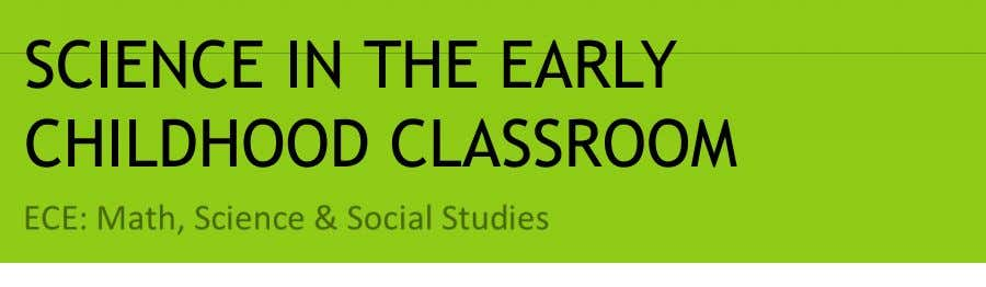 SCIENCE IN THE EARLY CHILDHOOD CLASSROOM