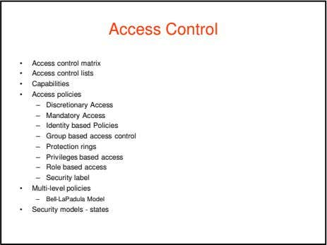 Access Control • Access control matrix • Access control lists • Capabilities • Access policies