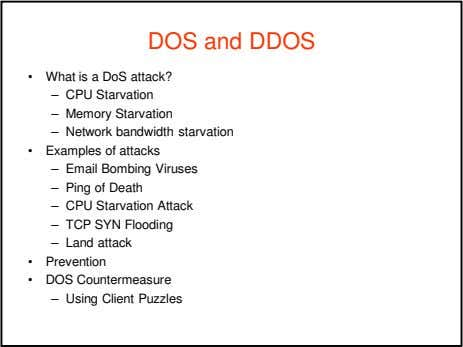 DOS and DDOS • What is a DoS attack? – CPU Starvation – Memory Starvation