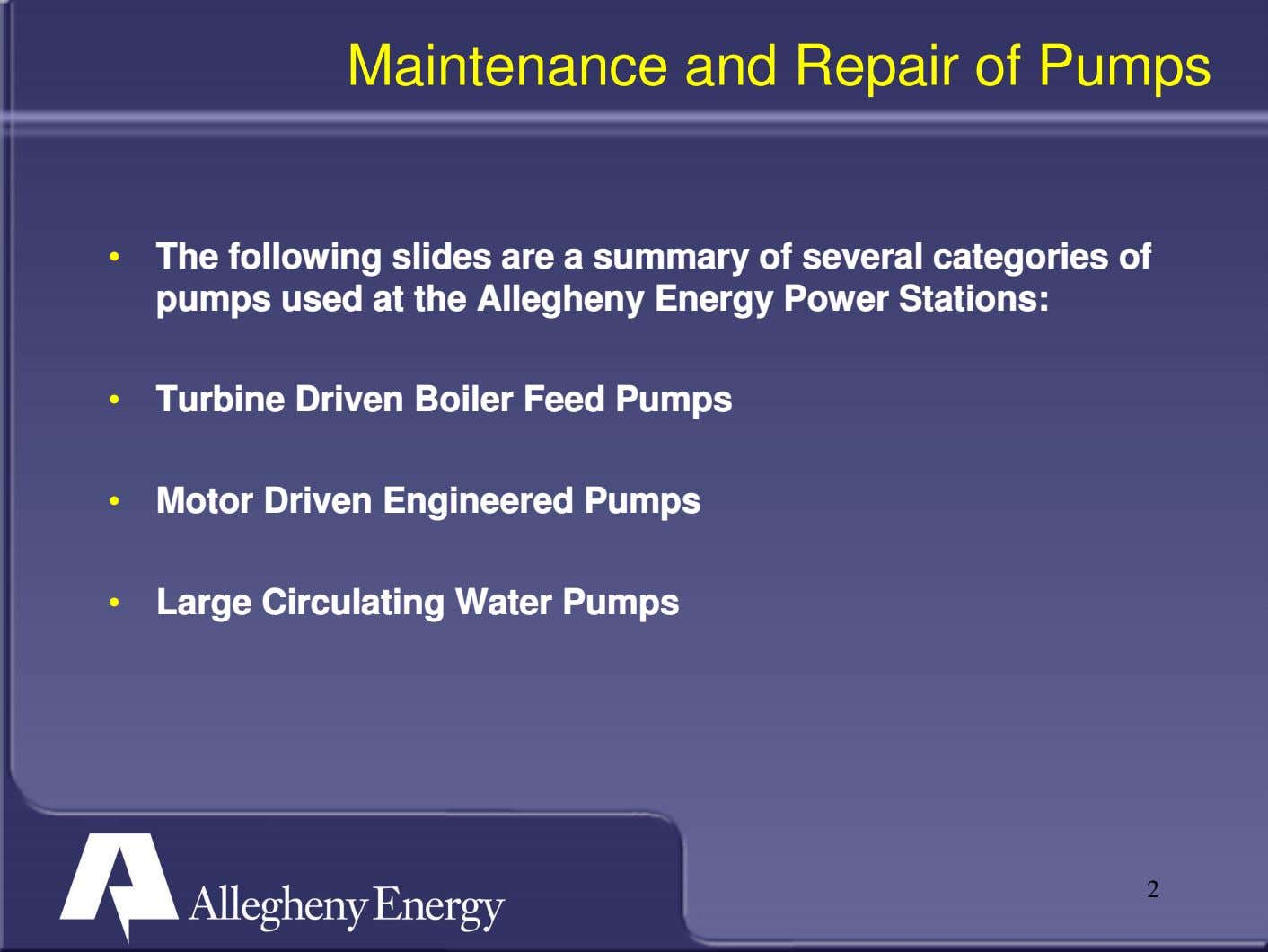 Maintenance and Repair of Pumps • The following slides are a summary of several categories