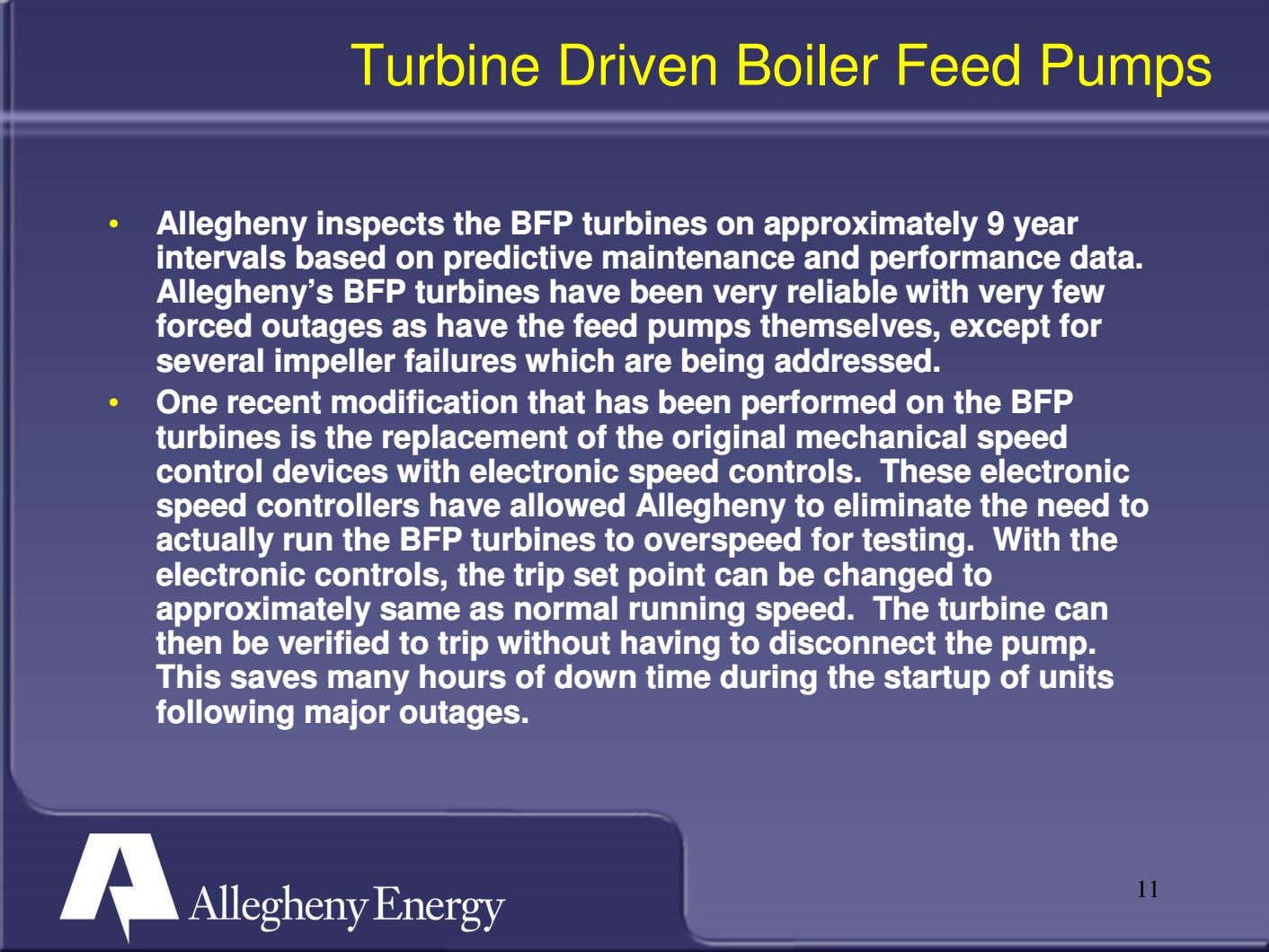 Turbine Driven Boiler Feed Pumps • Allegheny inspects the BFP turbines on approximately 9 year