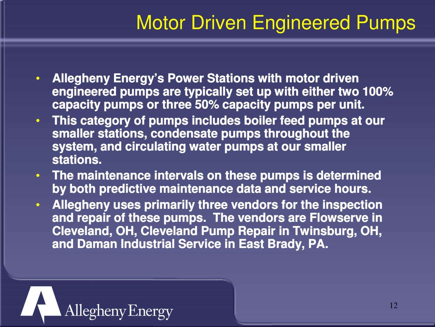 Motor Driven Engineered Pumps • Allegheny Energy's Power Stations with motor driven engineered pumps are