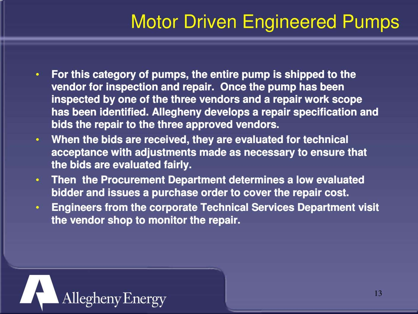 Motor Driven Engineered Pumps • For this category of pumps, the entire pump is shipped