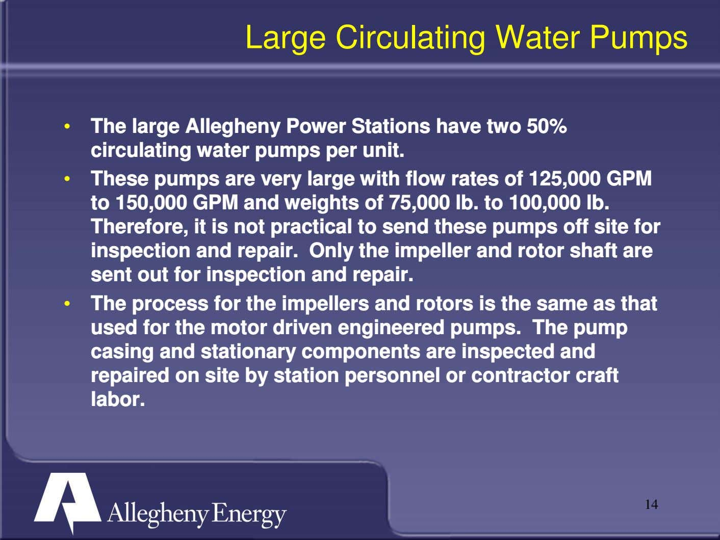 Large Circulating Water Pumps • The large Allegheny Power Stations have two 50% circulating water