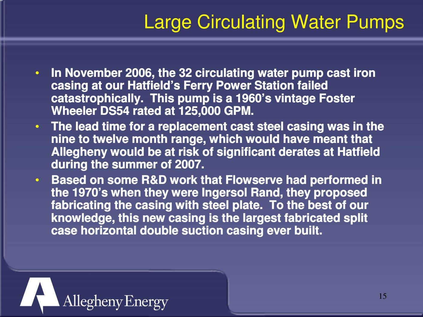 Large Circulating Water Pumps • In November 2006, the 32 circulating water pump cast iron