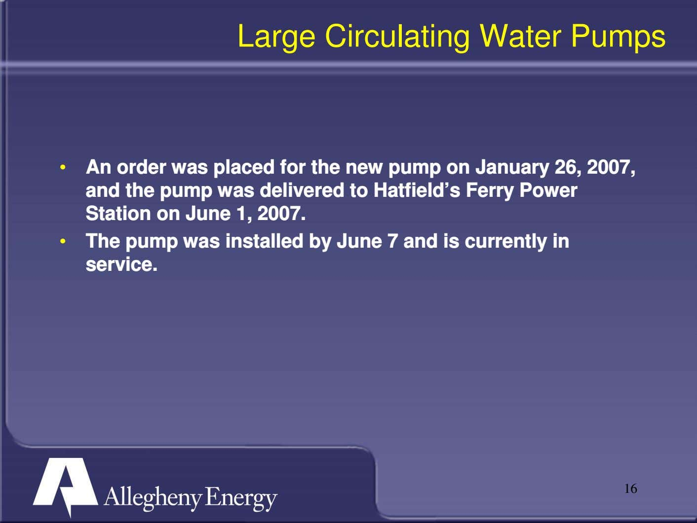 Large Circulating Water Pumps • An order was placed for the new pump on January