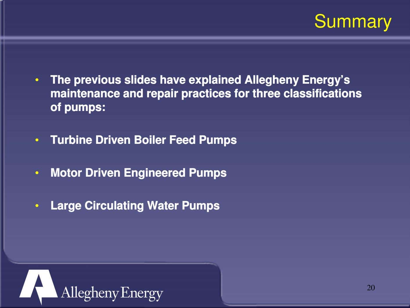 Summary • The previous slides have explained Allegheny Energy's maintenance and repair practices for three