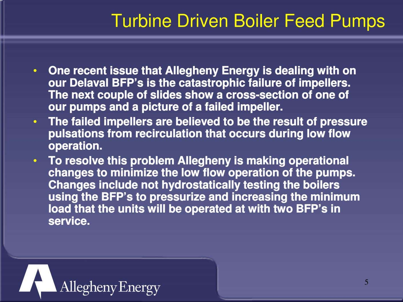 Turbine Driven Boiler Feed Pumps • One recent issue that Allegheny Energy is dealing with