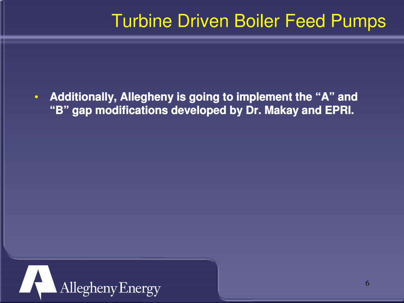"Turbine Driven Boiler Feed Pumps • Additionally, Allegheny is going to implement the ""A"" and"