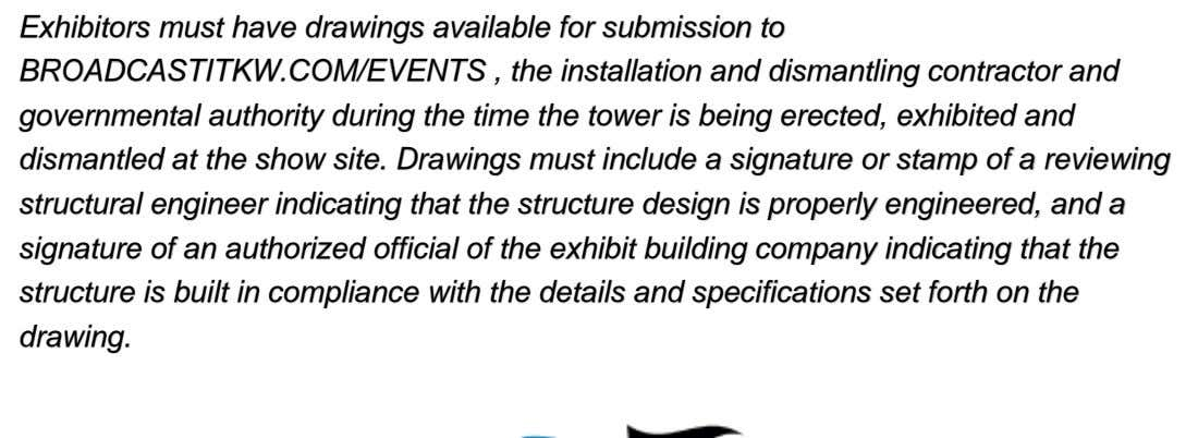 Exhibitors must have drawings available for submission to BROADCASTITKW.COM/EVENTS , the installation and dismantling