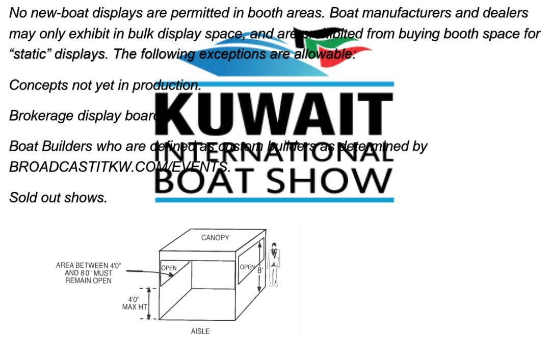 No new-boat displays are permitted in booth areas. Boat manufacturers and dealers may only exhibit