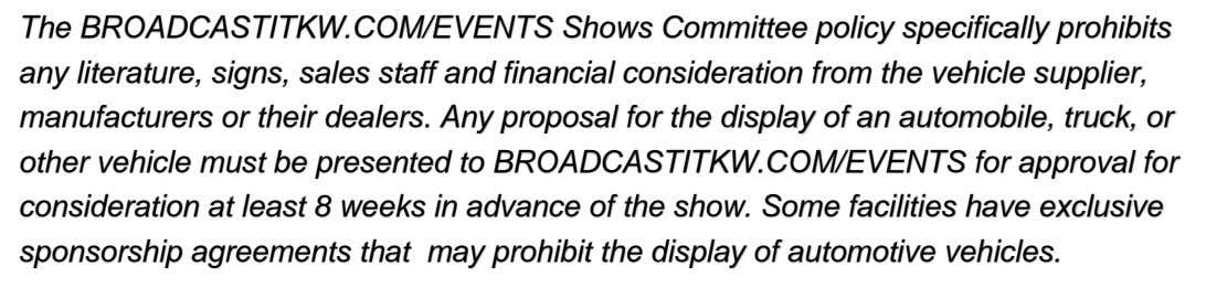 The BROADCASTITKW.COM/EVENTS Shows Committee policy specifically prohibits any literature, signs, sales staff and