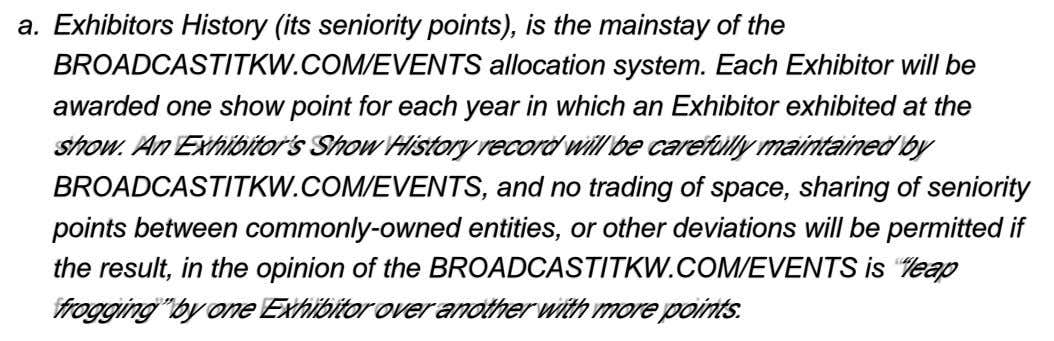 a. Exhibitors History (its seniority points), is the mainstay of the BROADCASTITKW.COM/EVENTS allocation system. Each