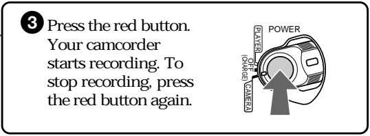 3 Press the red button. POWER Your camcorder starts recording. To stop recording, press the
